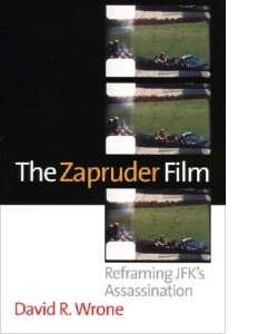 David Wrone: The Zapruder Film; Reframing JFK's Assassination